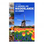 """Abbildung Buchcover Oliver Hübner: """"111 Gründe, die Niederlande zu lieben. Eine Liebeserklärung an das schönste Land der Welt"""""""